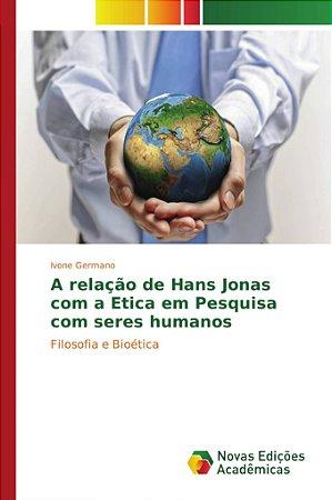 A relação de Hans Jonas com a Etica em Pesquisa com seres humanos