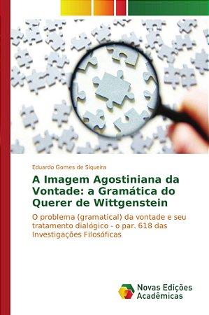 A Imagem Agostiniana da Vontade: a Gramática do Querer de Wittgenstein