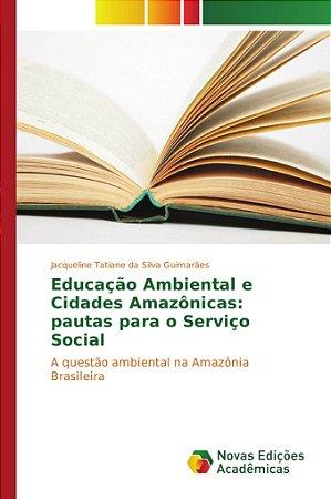 Educação Ambiental e Cidades Amazônicas: pautas para o Serviço Social