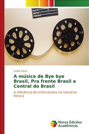 A música de Bye bye Brasil, Pra frente Brasil e Central do Brasil