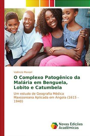 O Complexo Patogênico da Malária em Benguela, Lobito e Catumbela