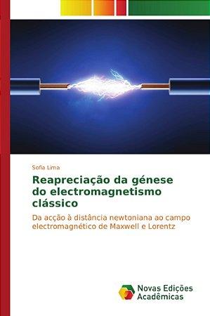 Reapreciação da génese do electromagnetismo clássico
