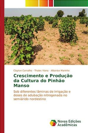 Crescimento e Produção da Cultura do Pinhão Manso