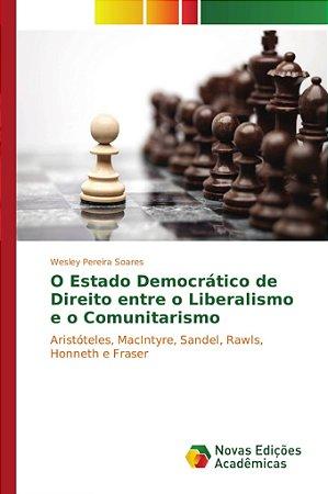 O Estado Democrático de Direito entre o Liberalismo e o Comunitarismo