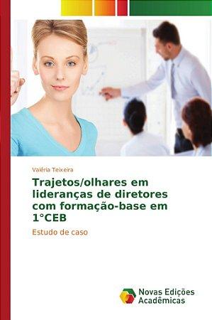 Trajetos/olhares em lideranças de diretores com formação-base em 1°CEB