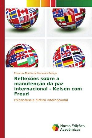 Reflexões sobre a manutenção da paz internacional - Kelsen com Freud