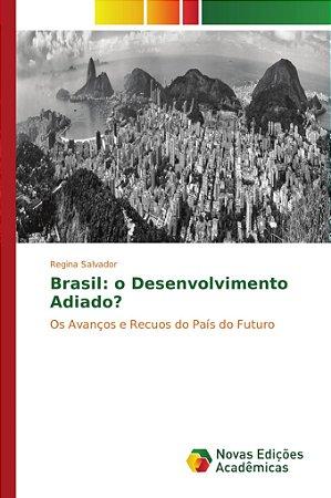 Brasil: o Desenvolvimento Adiado?