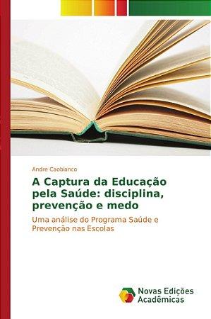 A Captura da Educação pela Saúde: disciplina, prevenção e medo