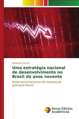 Uma estratégia nacional de desenvolvimento no Brasil do anos noventa