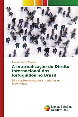 A internalização do Direito Internacional dos Refugiados no Brasil