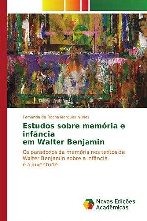 Estudos sobre memória e infância em Walter Benjamin
