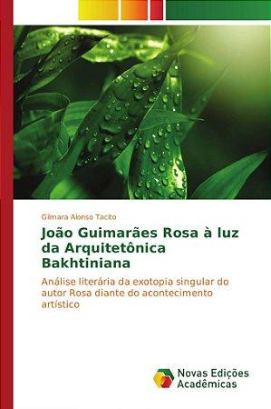 João Guimarães Rosa à luz da Arquitetônica Bakhtiniana