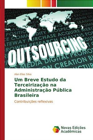 Um Breve Estudo da Terceirização na Administração Pública Brasileira