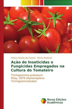 Ação de Inseticidas e Fungicidas Empregados na Cultura do Tomateiro