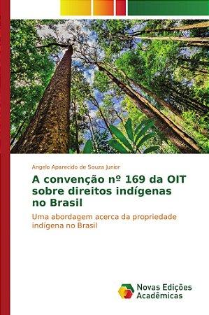 A convenção nº 169 da OIT sobre direitos indígenas no Brasil