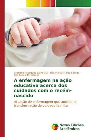 A enfermagem na ação educativa acerca dos cuidados com o recém-nascido