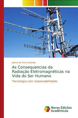 As Consequencias da Radiação Eletromagnéticas na Vida do Ser Humano