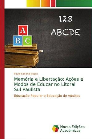 Memória e Libertação: Ações e Modos de Educar no Litoral Sul Paulista