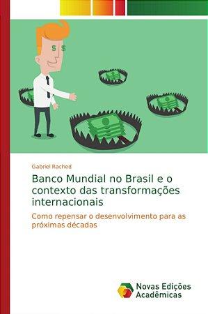 Banco Mundial no Brasil e o contexto das transformações internacionais
