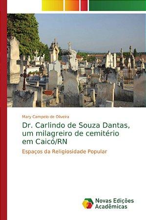 Dr. Carlindo de Souza Dantas, um milagreiro de cemitério em Caicó/RN
