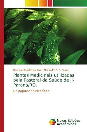 Plantas Medicinais utilizadas pela Pastoral da Saúde de Ji-Paraná/RO.