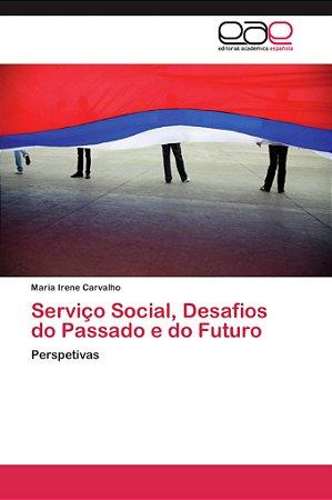 Serviço Social, Desafios do Passado e do Futuro