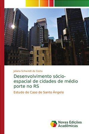Desenvolvimento sócio-espacial de cidades de médio porte no RS