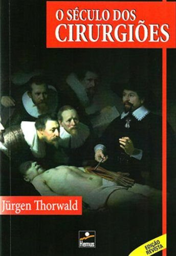 O Século dos Cirurgiões - autor Jurgen Thorwald