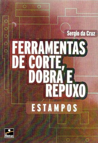 Ferramentas de Corte, Dobra e Repuxo - autor Sergio da Cruz