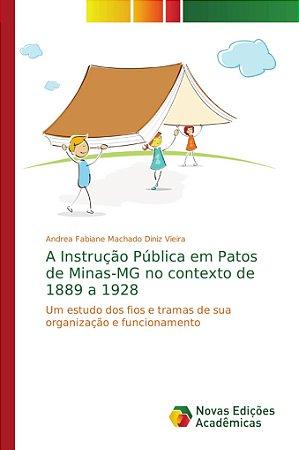 A Instrução Pública em Patos de Minas-MG no contexto de 1889 a 1928