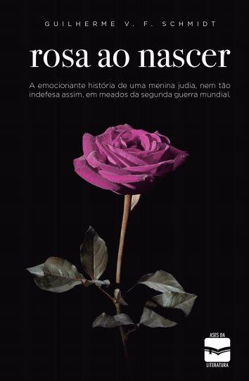 Rosa ao nascer - autor Guilherme Schmidt