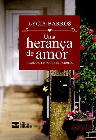 Uma herança de amor: quando o fim pode ser o começo - autora Lycia Barros
