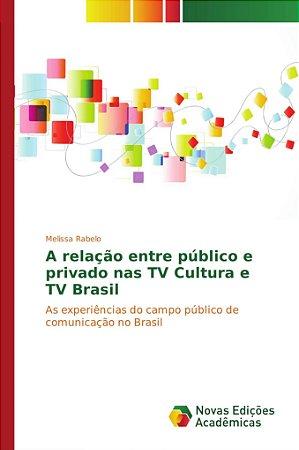 A relação entre público e privado nas TV Cultura e TV Brasil