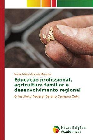 Educação profissional, agricultura familiar e desenvolvimento regional