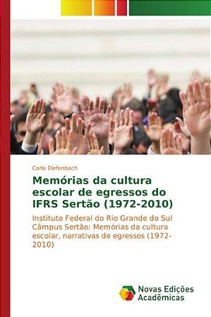 Memórias da cultura escolar de egressos do IFRS Sertão (1972-2010)