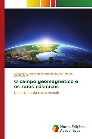 O campo geomagnético e os raios cósmicos