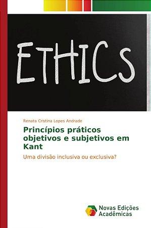 Princípios práticos objetivos e subjetivos em Kant