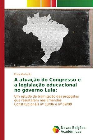 A atuação do Congresso e a legislação educacional no governo Lula: