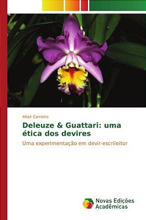 Deleuze & Guattari: uma ética dos devires