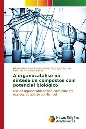 A organocatálise na síntese de compostos com potencial biológico