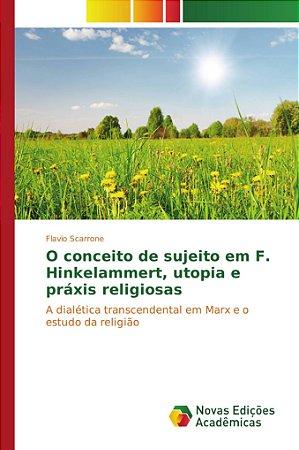 O conceito de sujeito em F. Hinkelammert, utopia e práxis religiosas