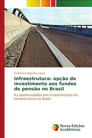 Infraestrutura: opção de investimento aos fundos de pensão no Brasil