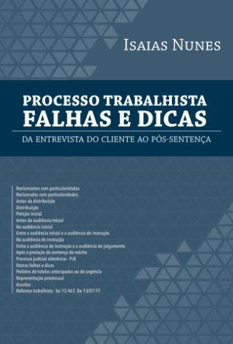 Processo trabalhista: falhas e dicas - autor Isaias Nunes