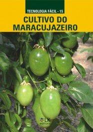 Cultivo do maracujazeiro - autor Hilton Ney Gaíva, Adelise de Almeida Lima e Ana Cristina Vello Loyola Dantas