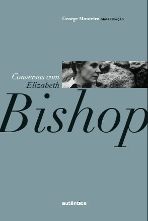 Conversas com Elizabeth Bishop