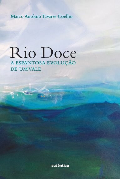 Rio Doce: A espantosa evolução de um vale