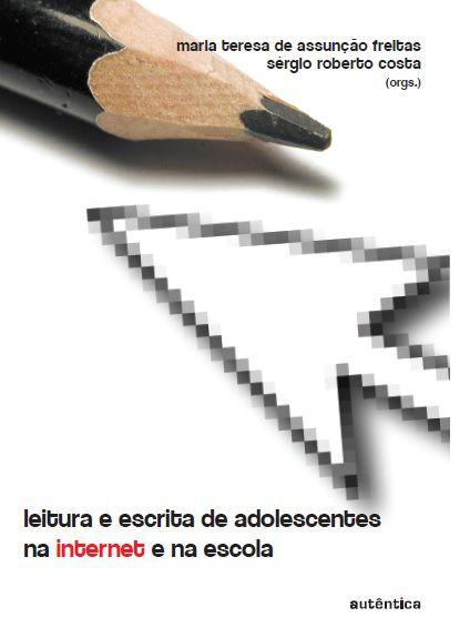 Leitura e Escrita de Adolescentes Na Internet e Na Escola