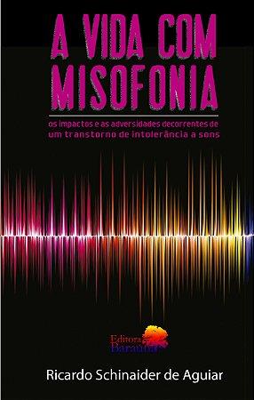 A VIDA COM MISOFONIA - os impactos e as adversidades decorrentes de um transtorno de intolerância a sons.