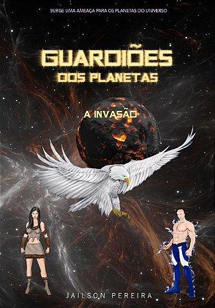 Guardiões dos Planetas - A Invasão