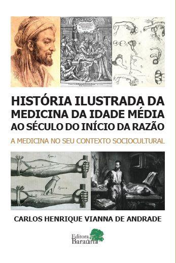 HISTORIA ILUSTRADA DA MEDICINA DA IDADE MEDIA AO SECULO DO INICIO DA RAZAO